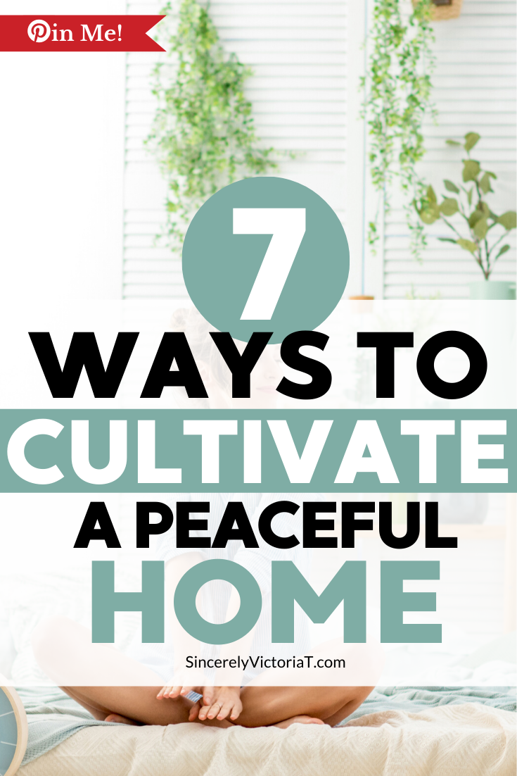 Because we spend most of our time at home, I want to cultivate a calm and peaceful home environment for my entire family. Here's how I did it in 7 easy steps and how you can too. SincerelyVictoriaT.com